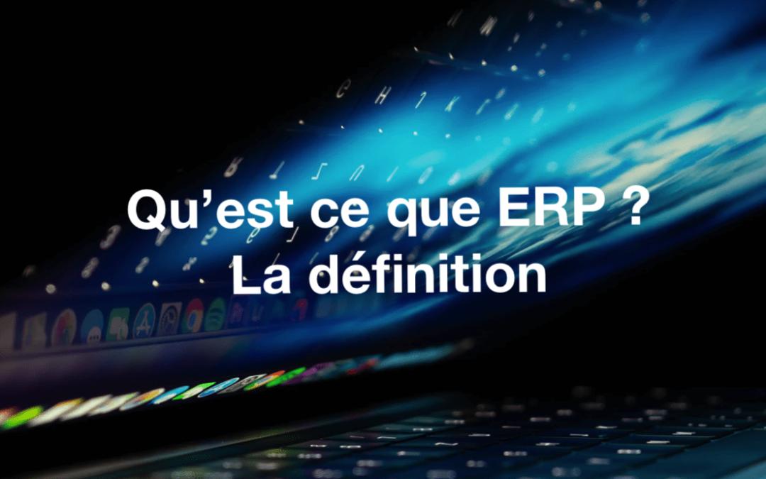 Qu'est ce qu'un ERP ? La définition